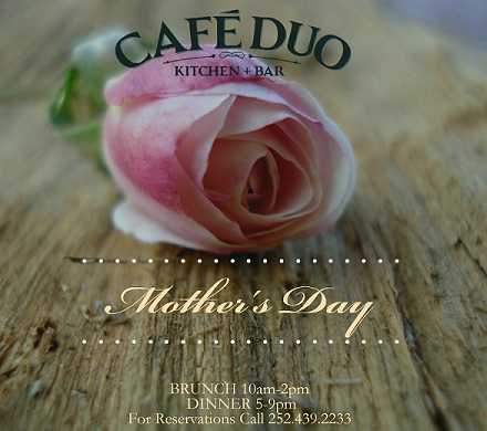 Cafe DUO Restaurant  Greenville NC ~ Mother's Day Brunch & Dinner